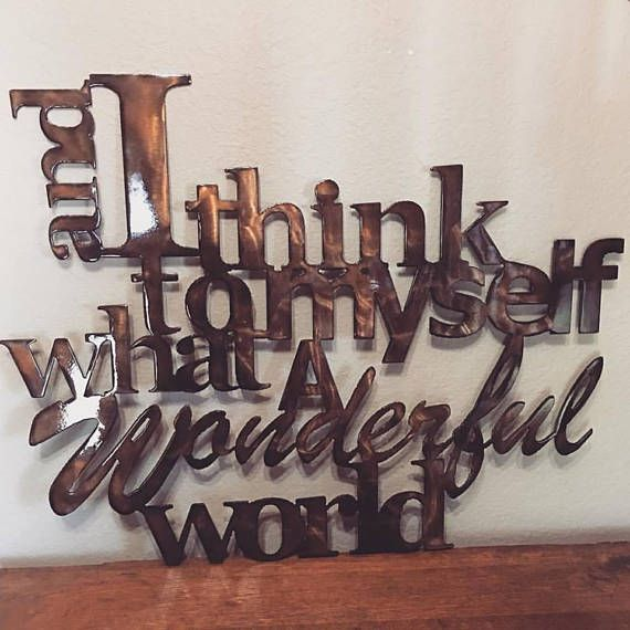 And I Think To Myself What A Wonderful World Sign Metal Home