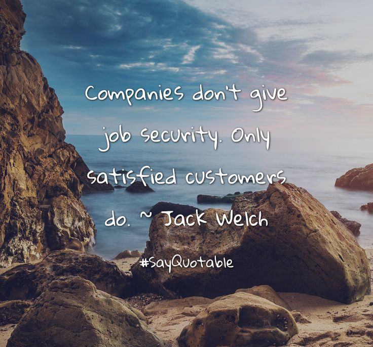 Quotes about Companies don't give job security. Only satisfied customers do. ~ Jack Welch   with images background, share as cover photos, profile pictures on WhatsApp, Facebook and Instagram or HD wallpaper - Best quotes