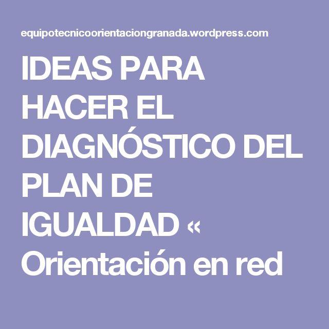 IDEAS PARA HACER EL DIAGNÓSTICO DEL PLAN DE IGUALDAD « Orientación en red