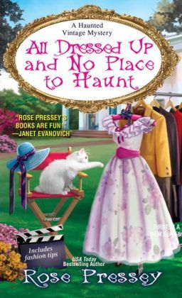 All Dressed Up and No Place to Haunt (Haunted Vintage Mystery #2) Rose Pressey