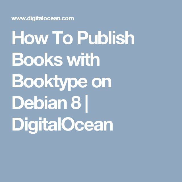 How To Publish Books with Booktype on Debian 8 | DigitalOcean