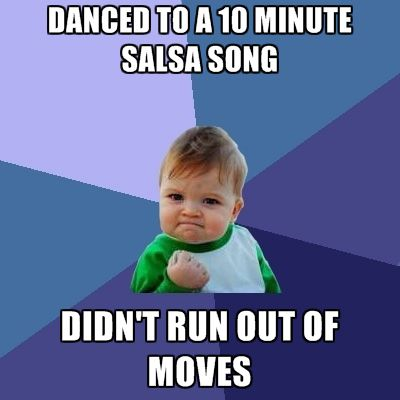 Success baby! #salsa #meme