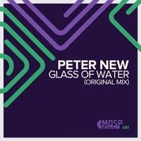 Peter New - Glass Of Water(Original Mix)[MOSP RECORDINGS] by PETER NEW / PRODUCER on SoundCloud
