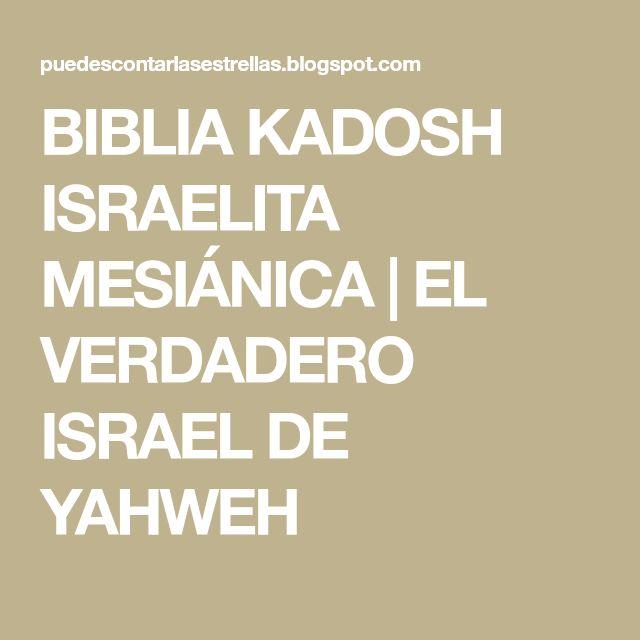 BIBLIA KADOSH ISRAELITA MESIÁNICA | EL VERDADERO ISRAEL DE YAHWEH