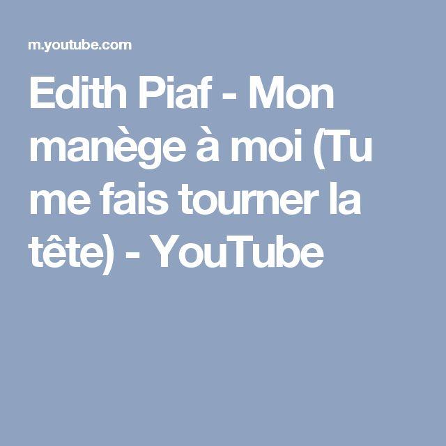 Edith Piaf - Mon manège à moi (Tu me fais tourner la tête) - YouTube