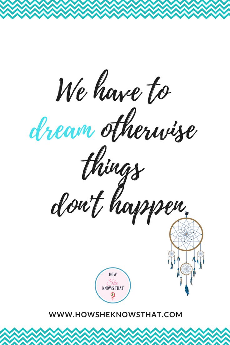 Dream!    www.howsheknowsthat.com #HowSheKnowsThat #Inspiration #Quotes