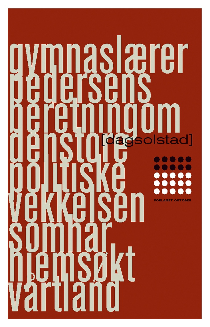 Dag Solstad / Gymnaslærer Pedersens beretning om den store politiske vekkelsen som har hjemsøkt vårt land