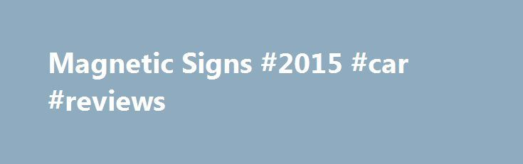 Magnetic Signs #2015 #car #reviews http://south-africa.remmont.com/magnetic-signs-2015-car-reviews/  #magnetic signs for cars # Magnetic Signs for Vehicles Businesses of all sizes rely on eSigns.com to help promote their companies while on the road. In seconds, you can transform a vehicle into a rolling advertisement with magnetic signs. They help spread the word about you anywhere you drive or park. Get a car door magnet, a truck door magnet, or a van door magnet – whatever you drive, your…