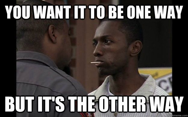Image result for the wire you want it one way meme