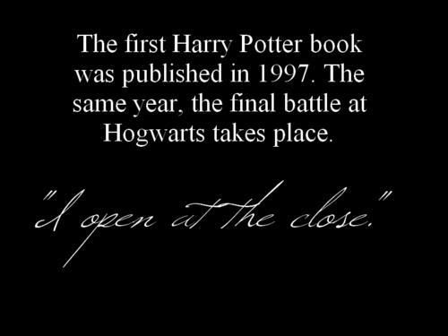 """The first Harry Potter book was published in 1997. The same year, the final battle at Hogwarts takes place. """"I open at the close"""" - J.K. """"Smartass"""" Rowling"""