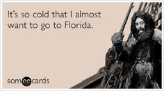 Cold Weather Jokes About Florida | It's so cold that I almost want to go to Florida. More