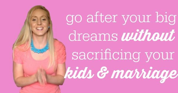 Go after your dreams without sacrificing your kids or marriage - Jana Kingsford