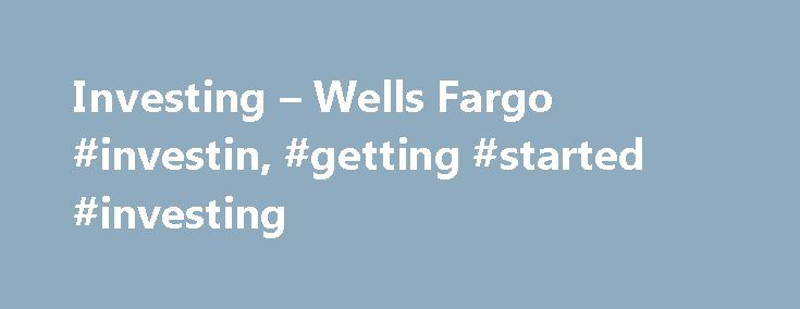 Investing – Wells Fargo #investin, #getting #started #investing http://invest.remmont.com/investing-wells-fargo-investin-getting-started-investing-2/  Investing What type of investor are you? How you invest depends on a number of factors, including how much time you have, how much involvement you want in the day-to-day management of your investments and, just as importantly, the complexity... Read more