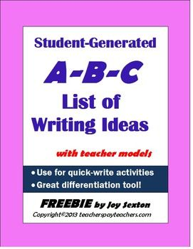 Student-Generated Writing Topics: A-B-C List FREEBIE--English Language Arts, Writing-Expository, Writing 5th, 6th, 7th, 8th Graphic Organizers...The A-B-C List of Student-Generated Writing Ideas is a simple tool for getting your students to come up with their own writing topics for journal entries, free writes, or longer narratives. This list comes in handy when you want to change it up from writing to a prompt. The Common Core Writing Standards aligned with this product are W.2..W.3...W.10