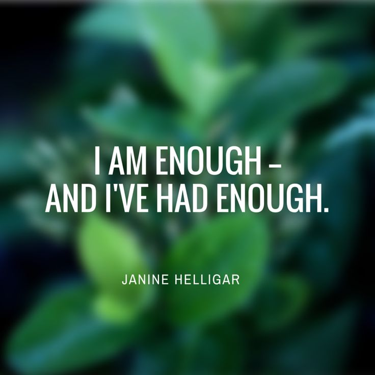 I am enough -- and I've had enough. This may be the greatest lesson of all.