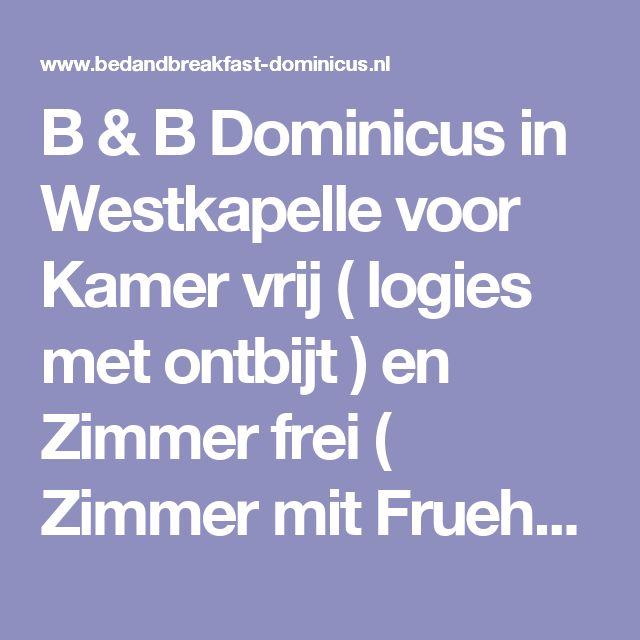 B & B Dominicus in Westkapelle voor Kamer vrij ( logies met ontbijt ) en Zimmer frei ( Zimmer mit Fruehstueck ) Desktop