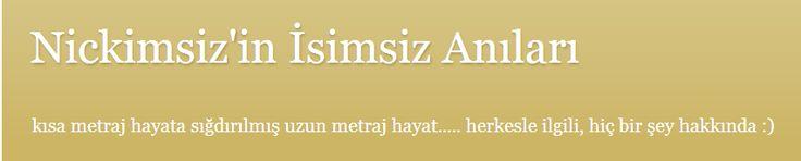 http://nickimsiz-isimsiz-anilari.blogspot.com.tr/2014/02/nickimsiz-firar-ederse.html