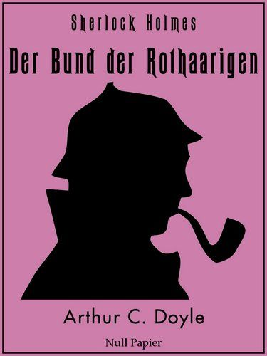 Arthur Conan Doyle: Sherlock Holmes - Der Bund der Rothaarigen und andere Detektivgeschichten: Vollständige & Illustrierte Fassung
