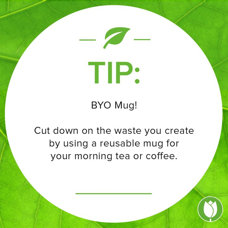 Using a reusable mug for your morning tea or coffee is a great way to cut down on waste.