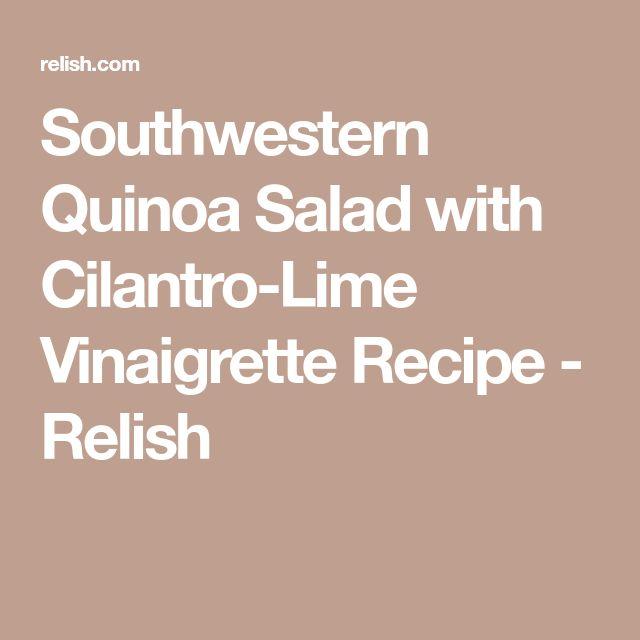 Southwestern Quinoa Salad with Cilantro-Lime Vinaigrette Recipe - Relish