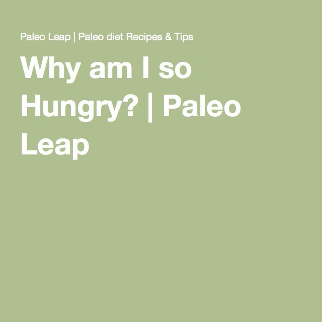 Why am I so Hungry?   Paleo Leap