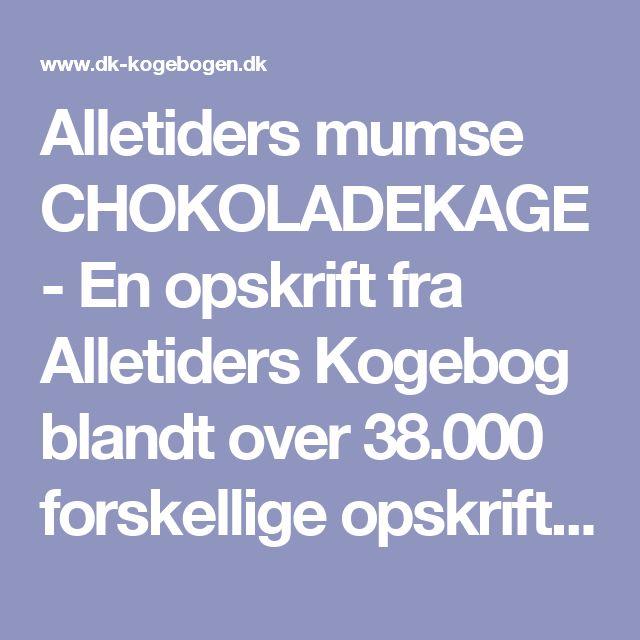 Alletiders mumse CHOKOLADEKAGE - En opskrift fra Alletiders Kogebog blandt over 38.000 forskellige opskrifter på