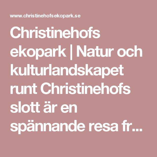 Christinehofs ekopark | Natur och kulturlandskapet runt Christinehofs slott är en spännande resa från jordens födelse ända fram till 2000-talet. Här hittar du några av Skånes vackraste naturområden och viktigaste kulturhistoriska platser.