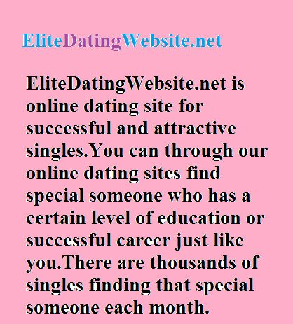 Do you wan to meet someone who has a certain level of education or successful career just like you?Elitedatingwebsite.net is a professional dating site for the elite singles who want to find the right person.There are millions of attractive and smart singles waiting for you.