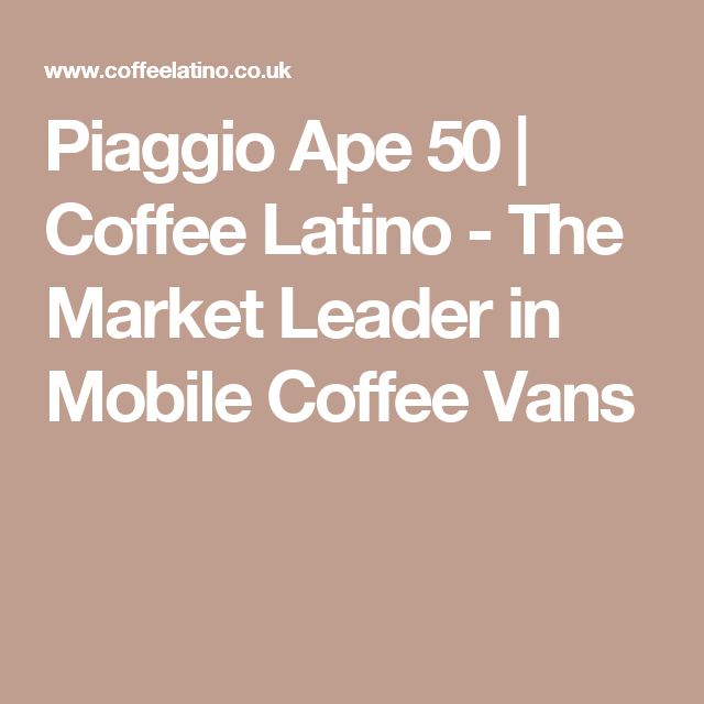 Piaggio Ape 50 | Coffee Latino - The Market Leader in Mobile Coffee Vans
