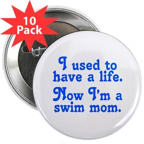 """Now I'm a swim mom 2.25"""" Button (10 pack)"""