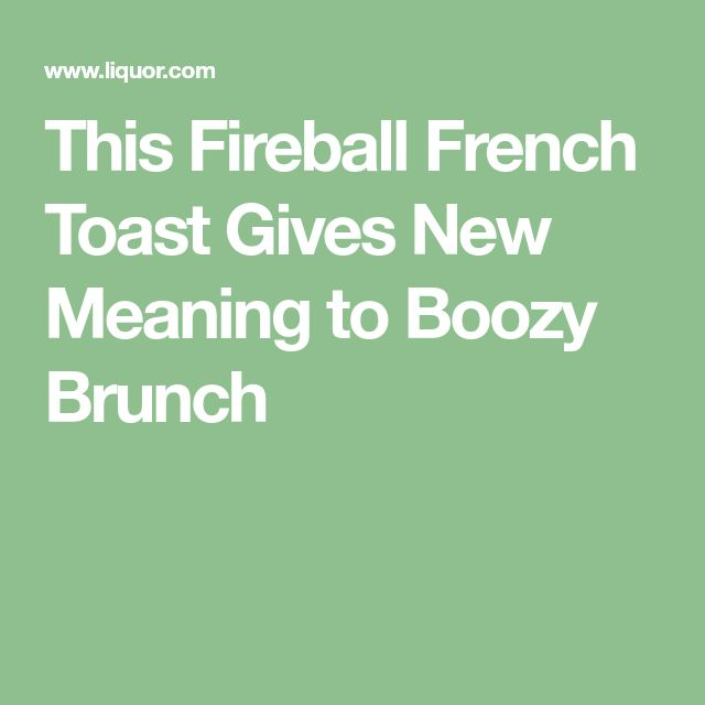This Fireball French Toast Gives New Meaning to Boozy Brunch
