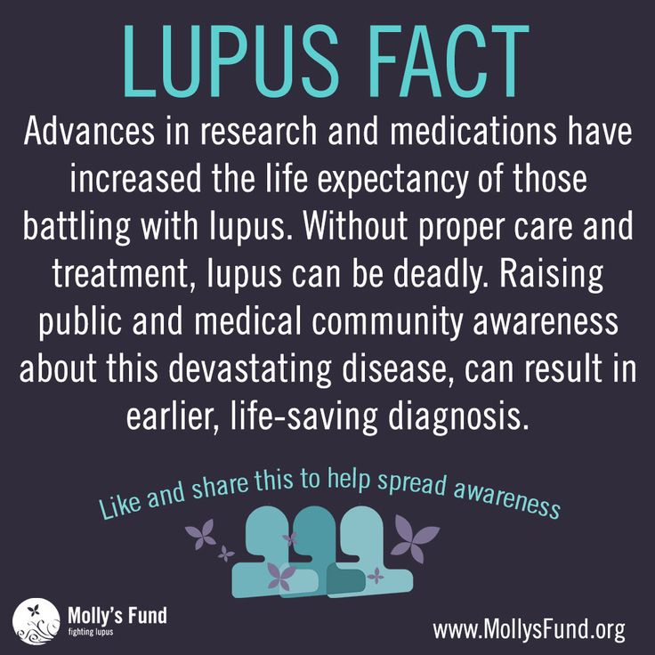 FACT: Advances in research and medications have increased the life expectancy of those battling with lupus. Without proper care and treatment, lupus can be deadly. Raising public and medical community awareness about this devastating disease, can result in earlier, life-saving diagnosis. Would you participate in a clinical trial? www.MollysFund.org