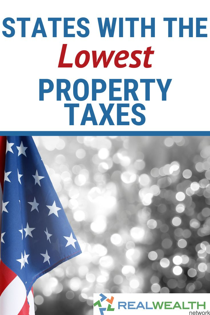 Learn Which States Have The Lowest Property Taxes And Special