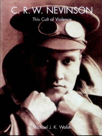 C.R.W.Nevinson: This Cult of Violence Paul Mellon Centre for Studies in British Art: Amazon.co.uk: Michael Walsh: Books. Not read yet, but on the list. Nevinson was a fascinating and strong minded character.