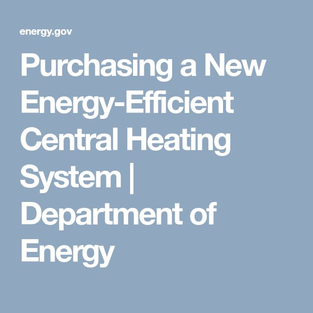 Purchasing a New Energy-Efficient Central Heating System | Department of Energy