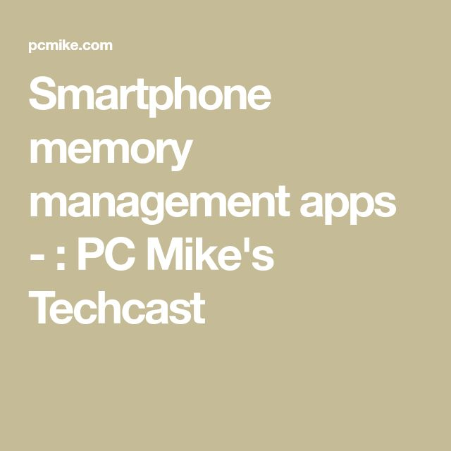 Smartphone memory management apps -  : PC Mike's Techcast