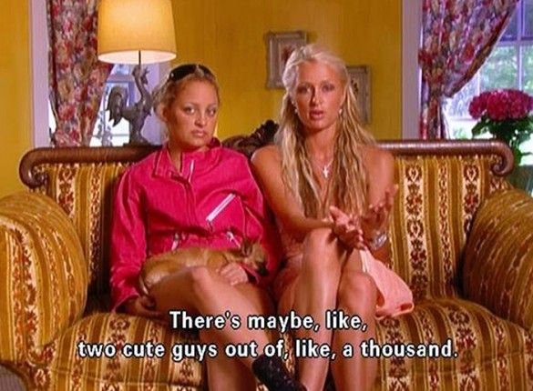 Where are all the cute guys? // Paris Hilton and Nicole Richie share their wisdom.