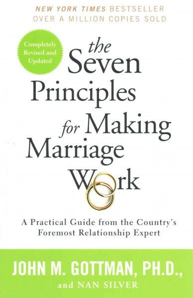 Seven Principles for Making Marriage Work : A Practical Guide from the Country's Foremost Relationship Expert