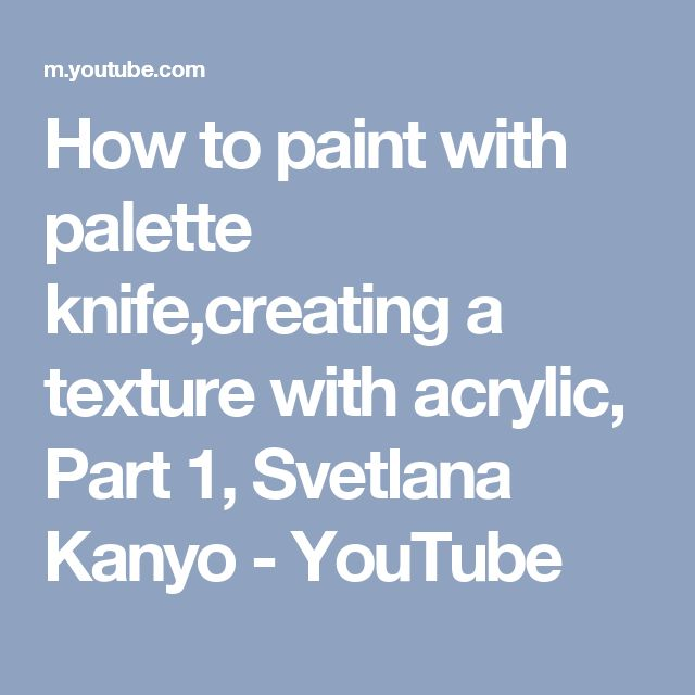 4304 best acrylic images on pinterest acrylic paintings for How to paint with a palette knife with acrylics