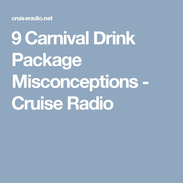 9 Carnival Drink Package Misconceptions - Cruise Radio