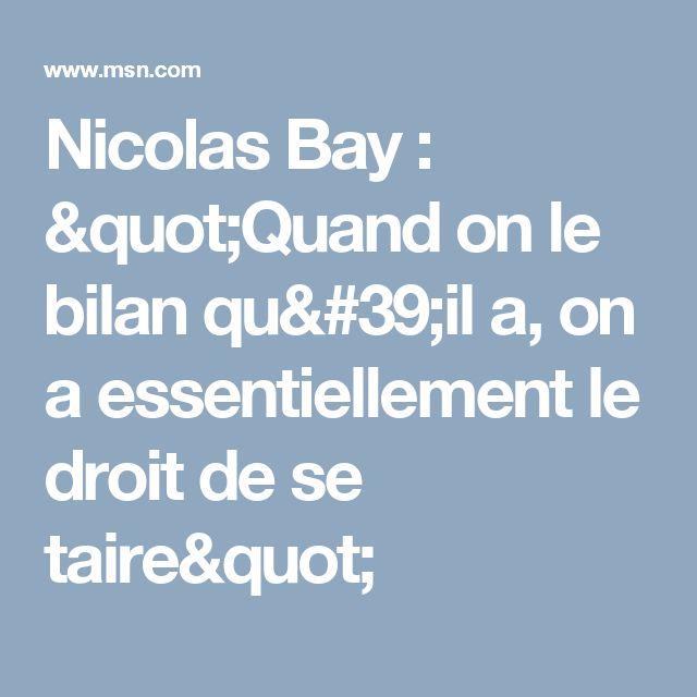 """Nicolas Bay : """"Quand on le bilan qu'il a, on a essentiellement le droit de se taire"""""""
