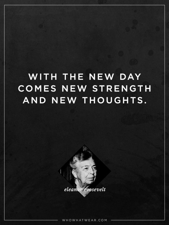 """""""With the new day comes new strength and new thoughts."""" - Eleanor Roosevelt #WWWQuotesToLiveBy"""
