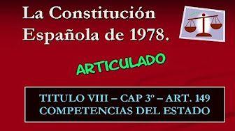 Constitución Española 1978 - Título Octavo - Capítulo 3º - (Art. 148) - Competencias de las CC.AA. - YouTube Para el tema 2: la Administración autonómica y local.