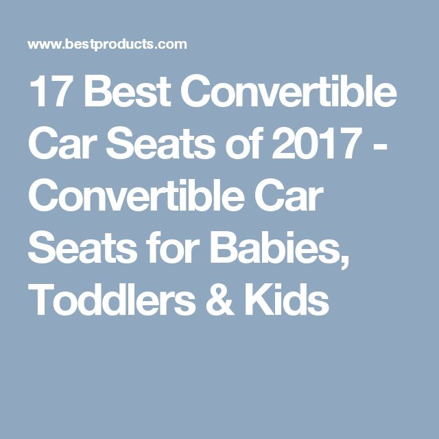 17 Best Convertible Car Seats of 2017 - Convertible Car Seats for Babies, Toddlers & Kids
