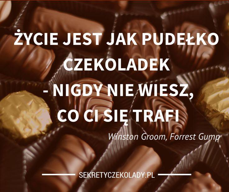 Życie jest jak pudełko czekoladek.