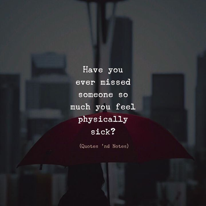 Have you ever missed someone so much you feel physically sick? via (http://ift.tt/2E8yI3S)