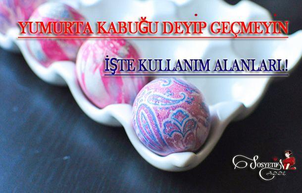 Yumurta Kabuğu Deyip Geçmeyin... İşte Kullanım Alanları. www.sosyetikcadde.com