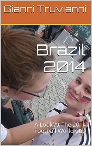 Brazil 2014: A Look At The 2014 Football World Cup (Gianni Truvianni's Great Moments In Football Book 7) (English Edition) eBook: Gianni Truvianni: Amazon.de: Kindle-Shop