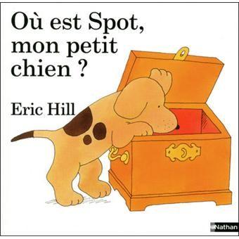 Spot - cartonné - Où est Spot, mon petit chien ? - Eric Hill - Livre - Fnac.com