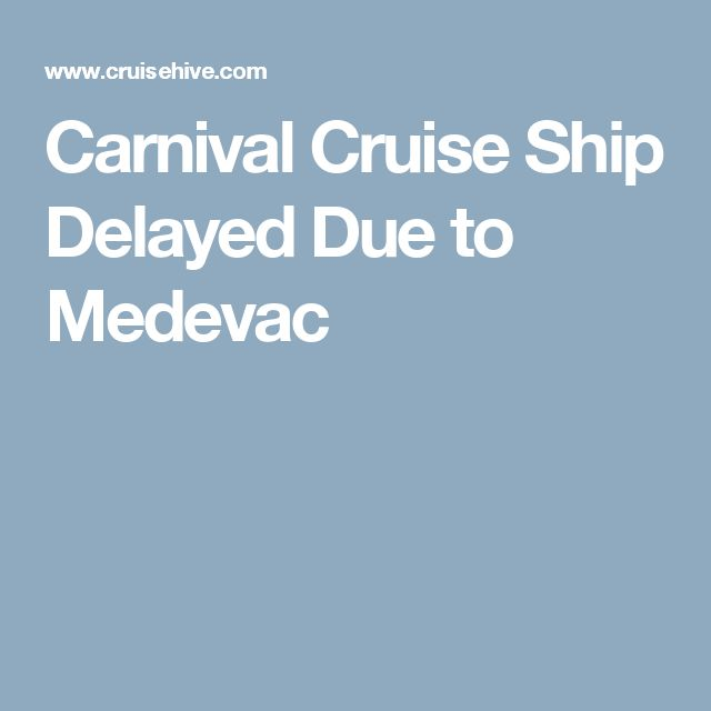 Carnival Cruise Ship Delayed Due to Medevac